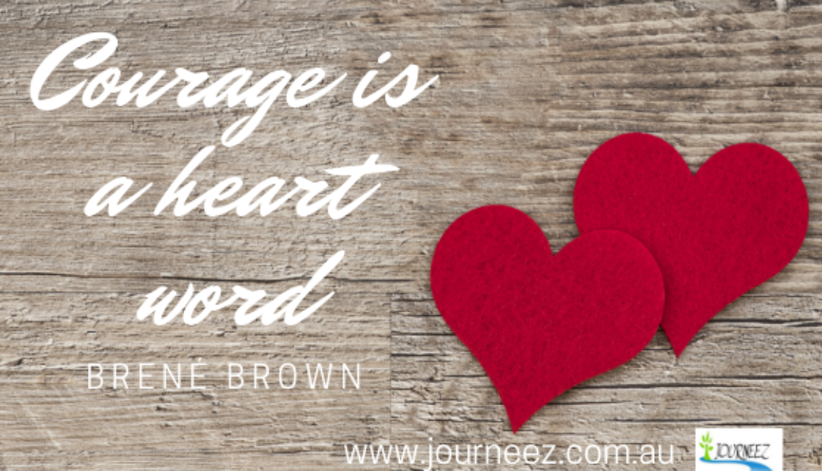 Courage is a heart word.